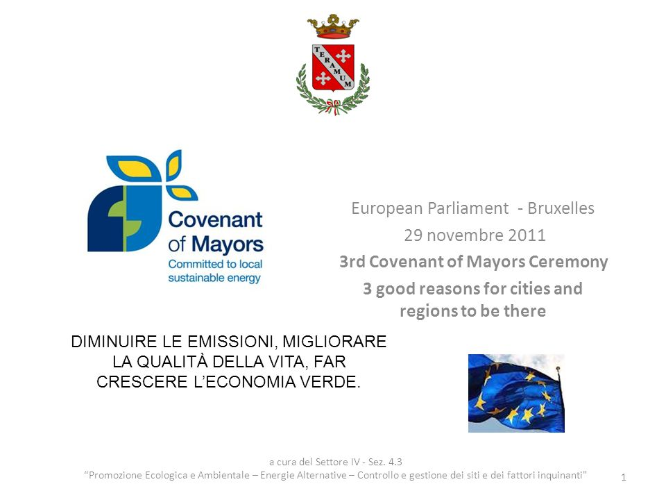 European Parliament - Bruxelles 29 novembre 2011 3rd Covenant of Mayors Ceremony 3 good reasons for cities and regions to be there 1 a cura del Settore IV - Sez.