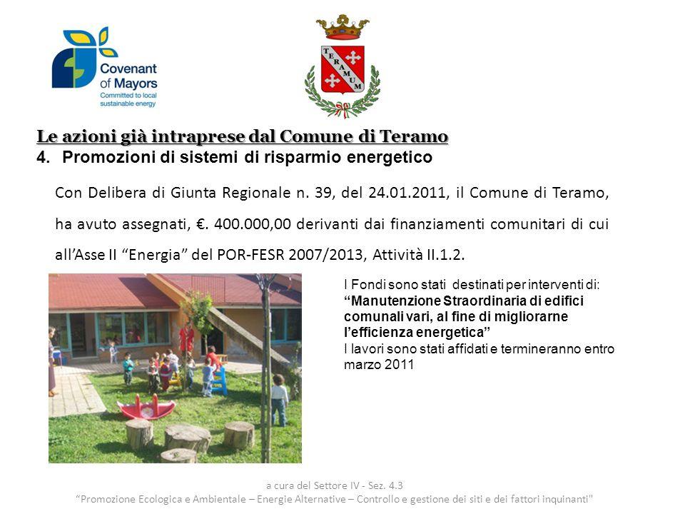 Con Delibera di Giunta Regionale n. 39, del 24.01.2011, il Comune di Teramo, ha avuto assegnati,. 400.000,00 derivanti dai finanziamenti comunitari di