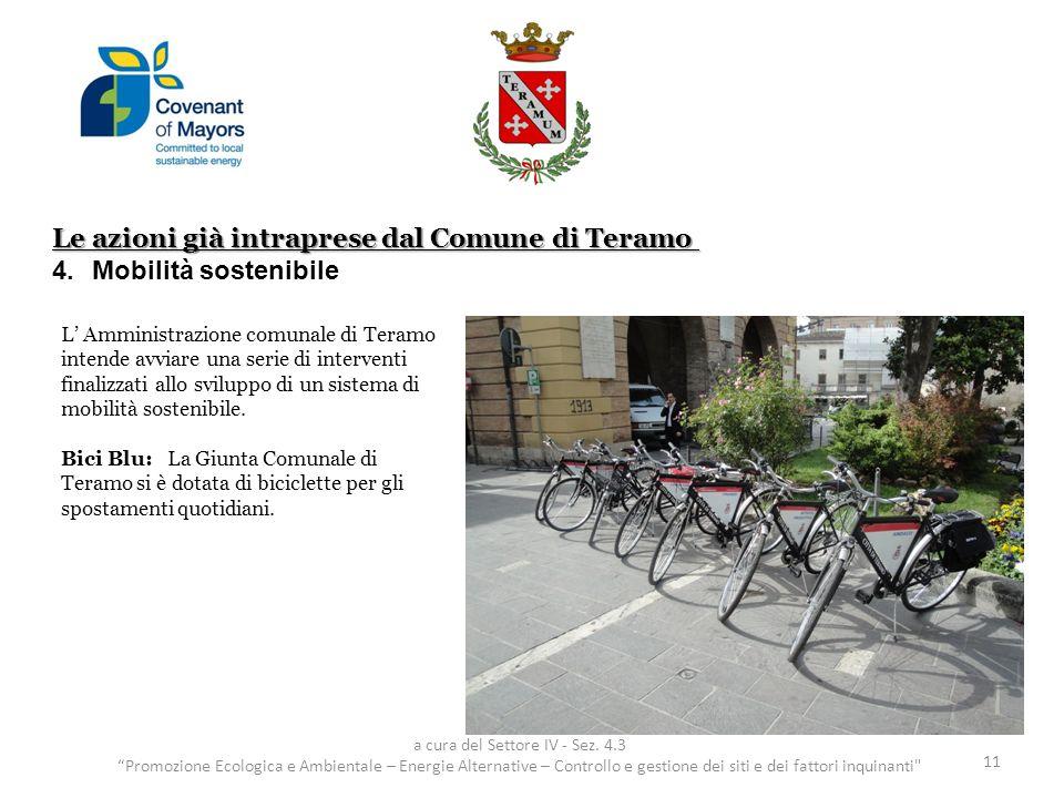 Le azioni già intraprese dal Comune di Teramo 4.Mobilità sostenibile 11 a cura del Settore IV - Sez. 4.3 Promozione Ecologica e Ambientale – Energie A