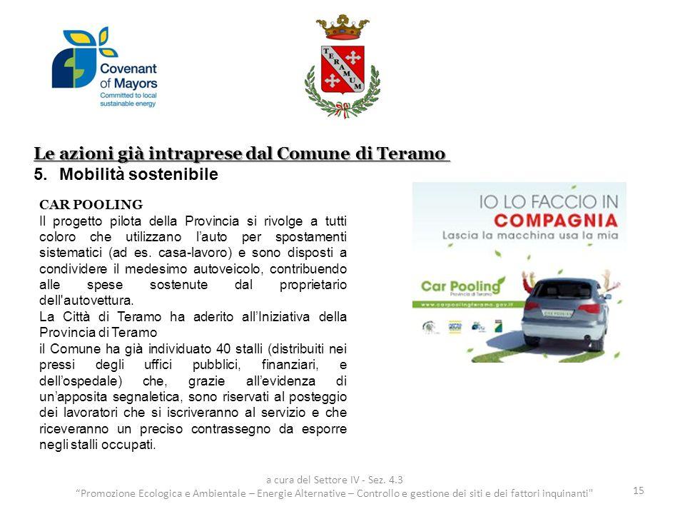 Le azioni già intraprese dal Comune di Teramo 5.Mobilità sostenibile 15 a cura del Settore IV - Sez. 4.3 Promozione Ecologica e Ambientale – Energie A