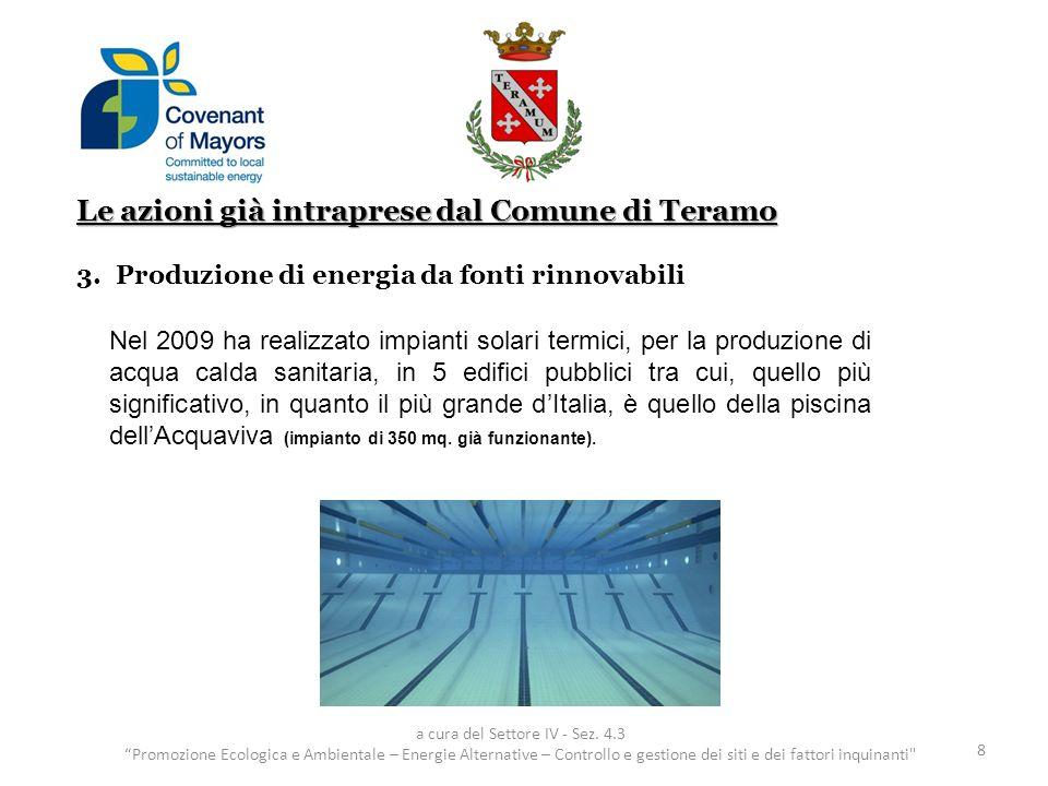 Le azioni già intraprese dal Comune di Teramo 3.Produzione di energia da fonti rinnovabili 8 Nel 2009 ha realizzato impianti solari termici, per la pr