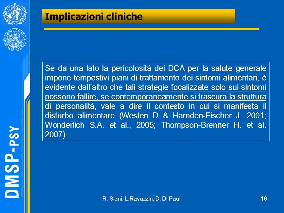 16 Implicazioni cliniche Se da una lato la pericolosità dei DCA per la salute generale impone tempestivi piani di trattamento dei sintomi alimentari,