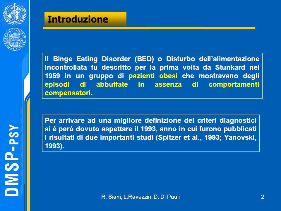 2 Introduzione Il Binge Eating Disorder (BED) o Disturbo dellalimentazione incontrollata fu descritto per la prima volta da Stunkard nel 1959 in un gruppo di pazienti obesi che mostravano degli episodi di abbuffate in assenza di comportamenti compensatori.