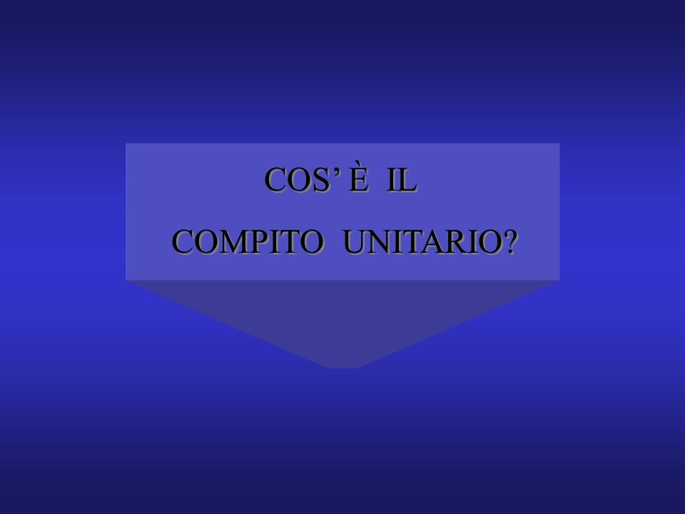 COS È IL COMPITO UNITARIO? COS È IL COMPITO UNITARIO?