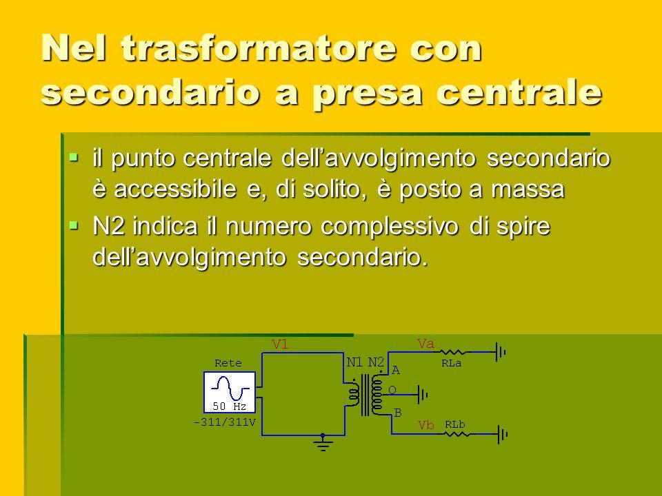 Nel trasformatore con secondario a presa centrale il punto centrale dellavvolgimento secondario è accessibile e, di solito, è posto a massa il punto c