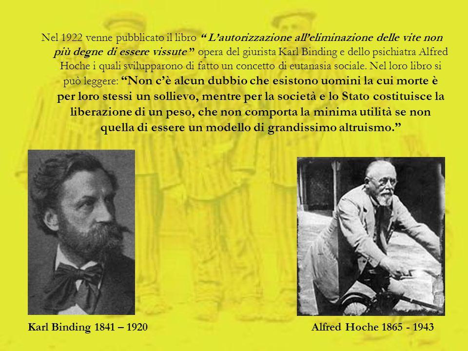 Karl Binding 1841 – 1920 Alfred Hoche 1865 - 1943 Nel 1922 venne pubblicato il libro Lautorizzazione alleliminazione delle vite non più degne di esser
