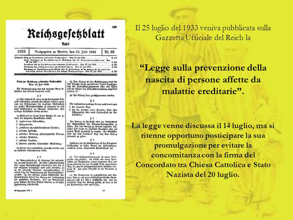 Il 25 luglio del 1933 veniva pubblicata sulla Gazzetta Ufficiale del Reich la Legge sulla prevenzione della nascita di persone affette da malattie ere
