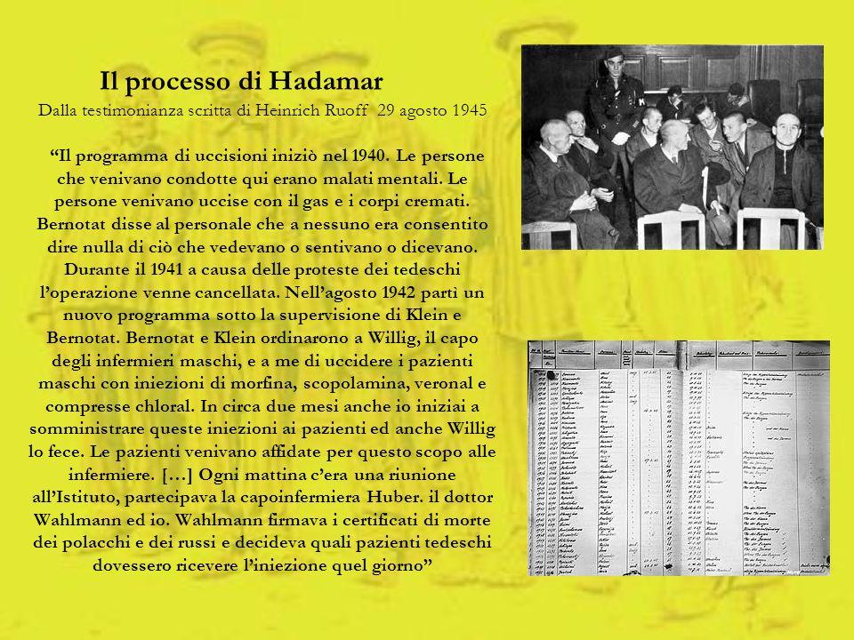 Il processo di Hadamar Dalla testimonianza scritta di Heinrich Ruoff 29 agosto 1945 Il programma di uccisioni iniziò nel 1940. Le persone che venivano
