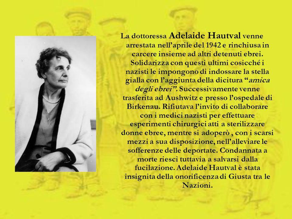 La dottoressa Adelaide Hautval venne arrestata nellaprile del 1942 e rinchiusa in carcere insieme ad altri detenuti ebrei. Solidarizza con questi ulti