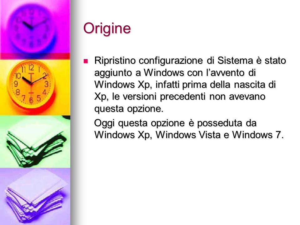 Origine Ripristino configurazione di Sistema è stato aggiunto a Windows con lavvento di Windows Xp, infatti prima della nascita di Xp, le versioni precedenti non avevano questa opzione.