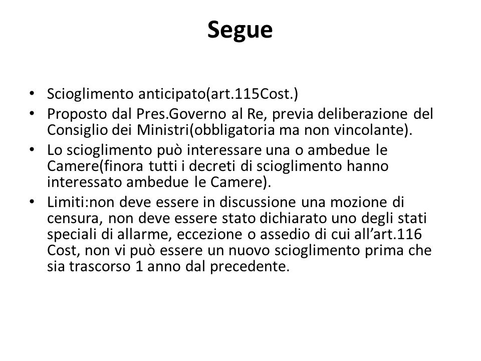 Segue Scioglimento anticipato(art.115Cost.) Proposto dal Pres.Governo al Re, previa deliberazione del Consiglio dei Ministri(obbligatoria ma non vinco