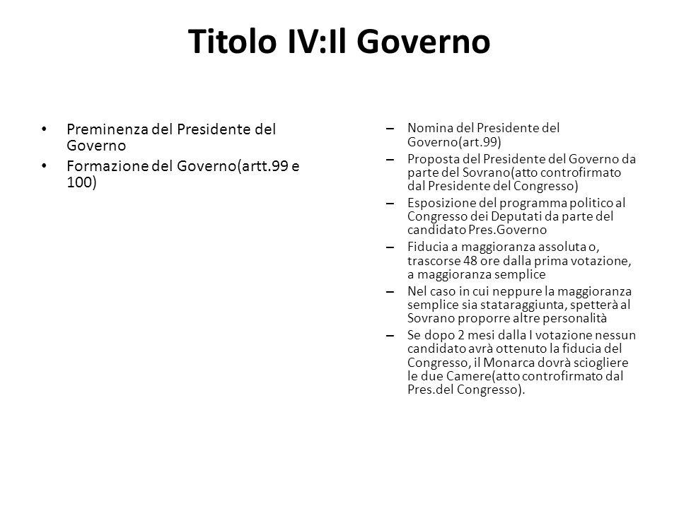 Titolo IV:Il Governo Preminenza del Presidente del Governo Formazione del Governo(artt.99 e 100) – Nomina del Presidente del Governo(art.99) – Propost