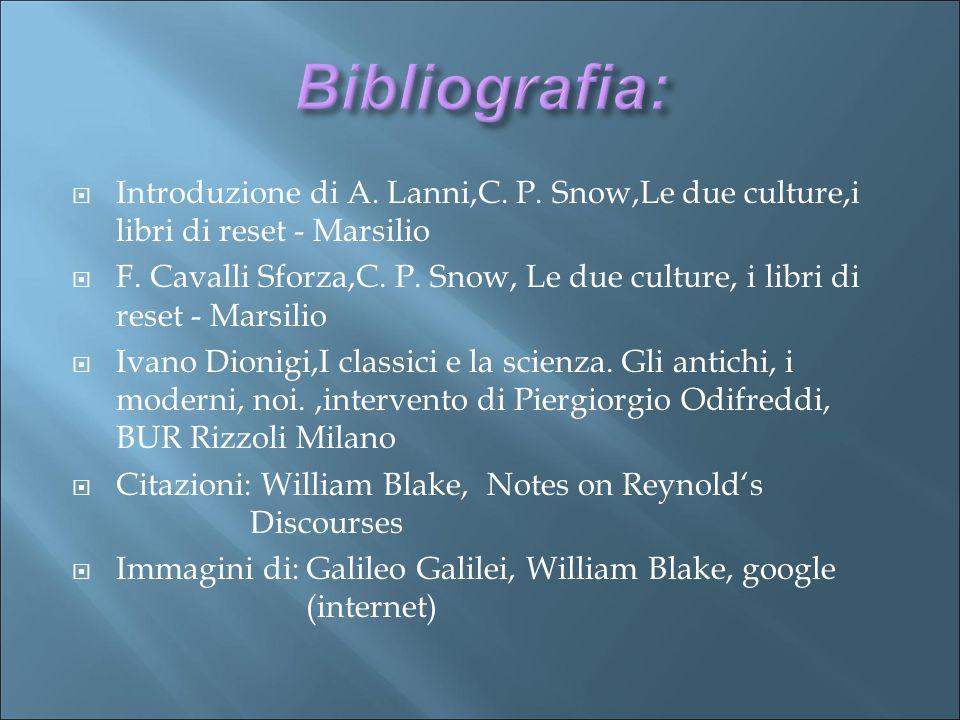 Bibliografia: Introduzione di A.Lanni,C. P. Snow,Le due culture,i libri di reset - Marsilio F.