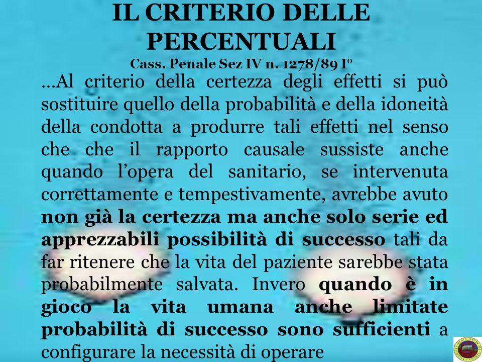 IL CRITERIO DELLE PERCENTUALI Cass. Penale Sez IV n. 1278/89 I° …Al criterio della certezza degli effetti si può sostituire quello della probabilità e