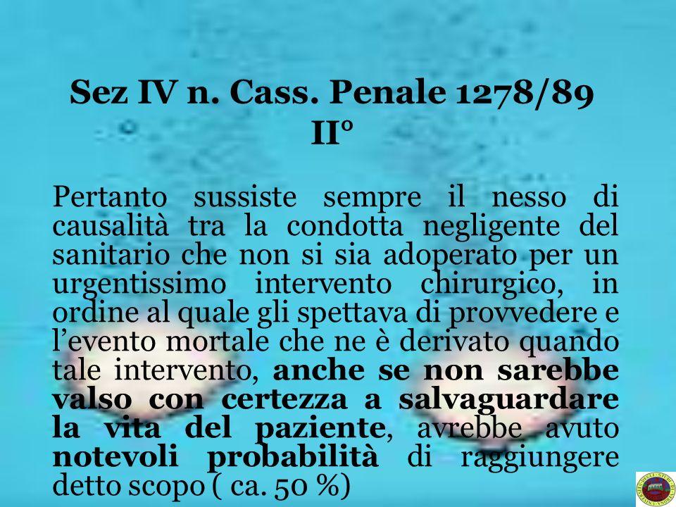 Sez IV n. Cass. Penale 1278/89 II° Pertanto sussiste sempre il nesso di causalità tra la condotta negligente del sanitario che non si sia adoperato pe