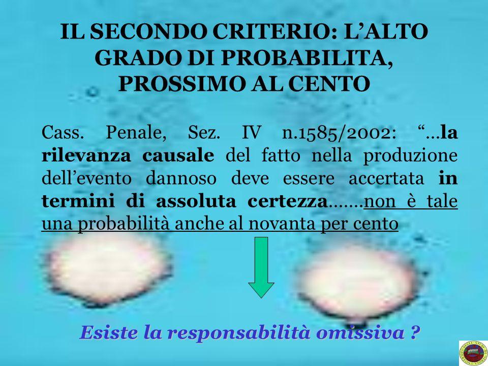 IL SECONDO CRITERIO: LALTO GRADO DI PROBABILITA, PROSSIMO AL CENTO Cass. Penale, Sez. IV n.1585/2002: …la rilevanza causale del fatto nella produzione