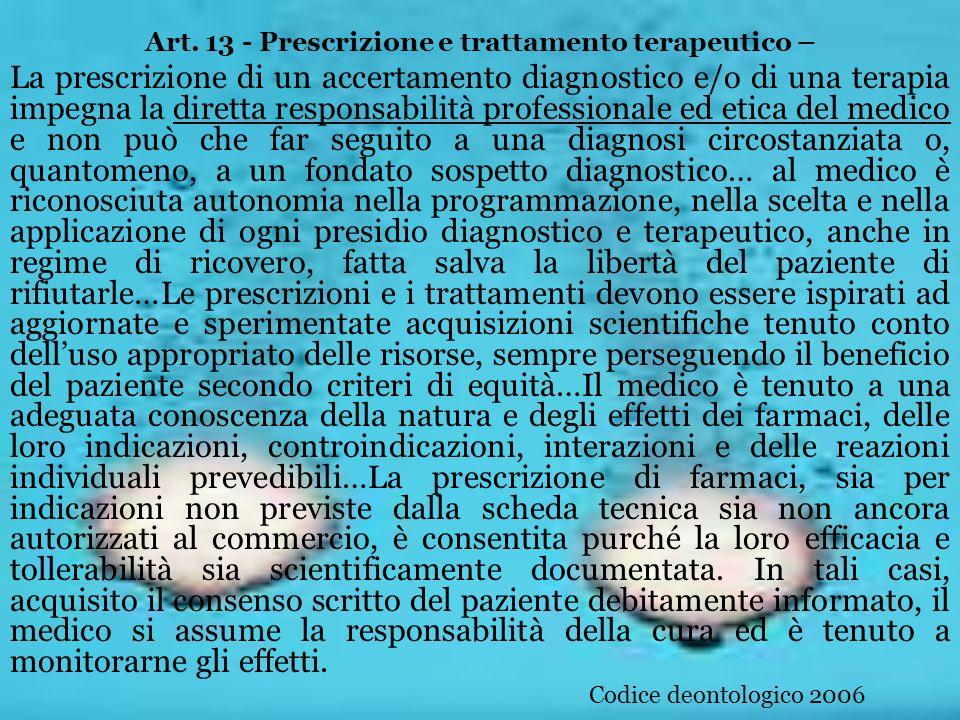 Art. 13 - Prescrizione e trattamento terapeutico – La prescrizione di un accertamento diagnostico e/o di una terapia impegna la diretta responsabilità