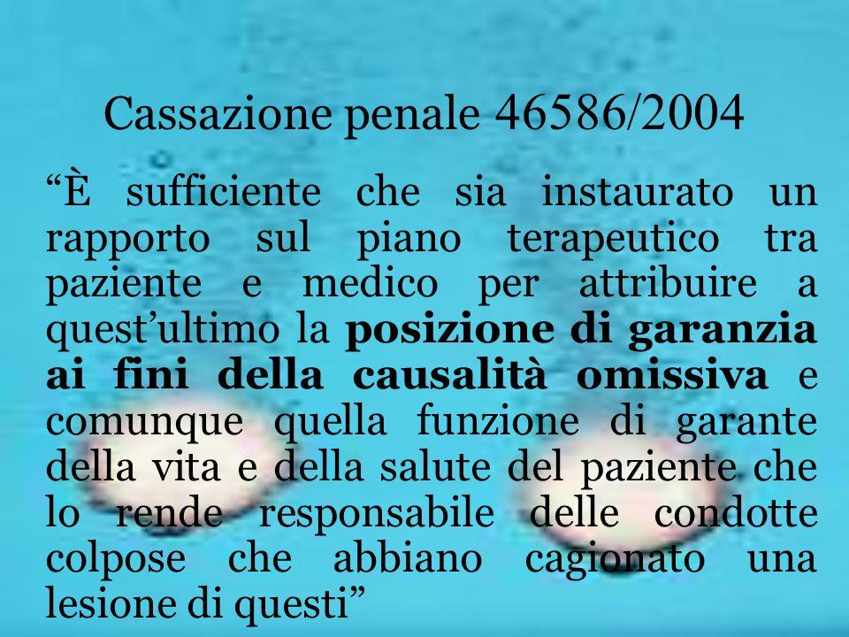Cassazione penale 46586/2004 È sufficiente che sia instaurato un rapporto sul piano terapeutico tra paziente e medico per attribuire a questultimo la