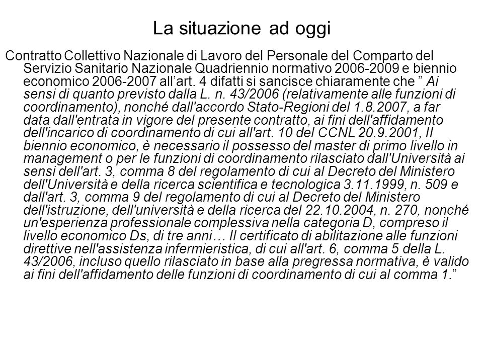 La situazione ad oggi Contratto Collettivo Nazionale di Lavoro del Personale del Comparto del Servizio Sanitario Nazionale Quadriennio normativo 2006-2009 e biennio economico 2006-2007 allart.