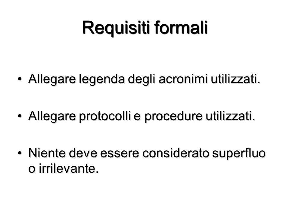 Requisiti formali Allegare legenda degli acronimi utilizzati.Allegare legenda degli acronimi utilizzati. Allegare protocolli e procedure utilizzati.Al