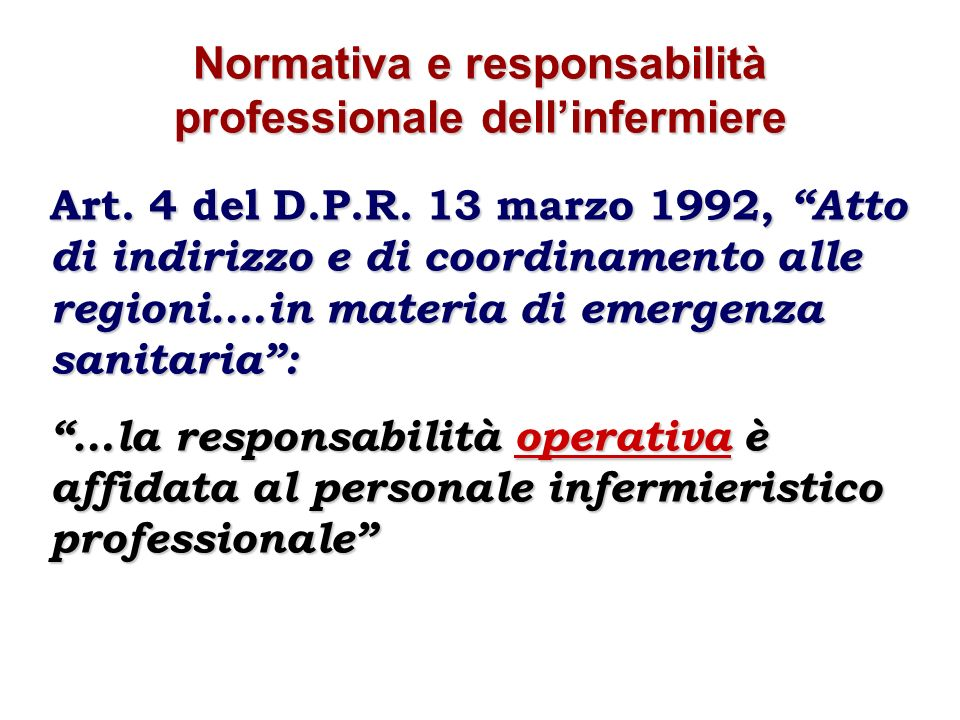 Normativa e responsabilità professionale dellinfermiere Art. 4 del D.P.R. 13 marzo 1992, Atto di indirizzo e di coordinamento alle regioni….in materia