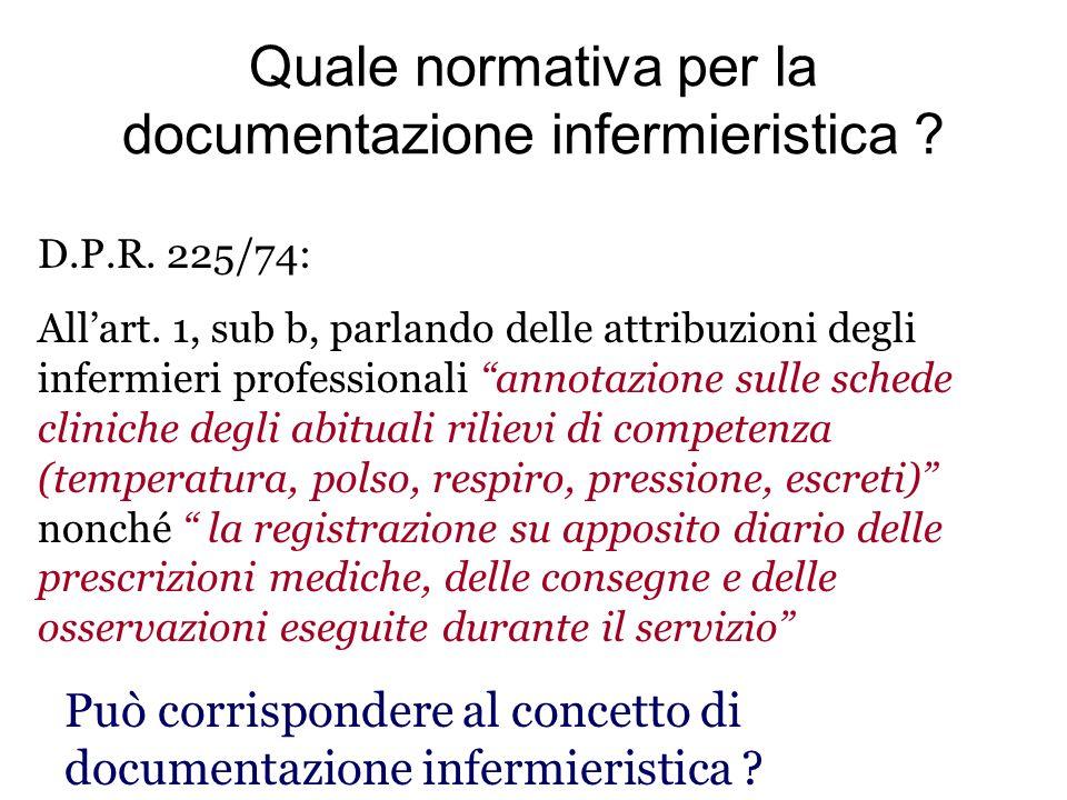 Quale normativa per la documentazione infermieristica ? D.P.R. 225/74: Allart. 1, sub b, parlando delle attribuzioni degli infermieri professionali an