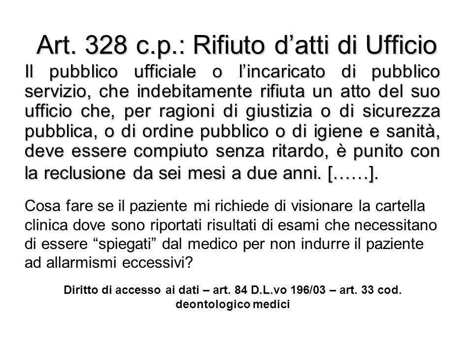 Art. 328 c.p.: Rifiuto datti di Ufficio Il pubblico ufficiale o lincaricato di pubblico servizio, che indebitamente rifiuta un atto del suo ufficio ch
