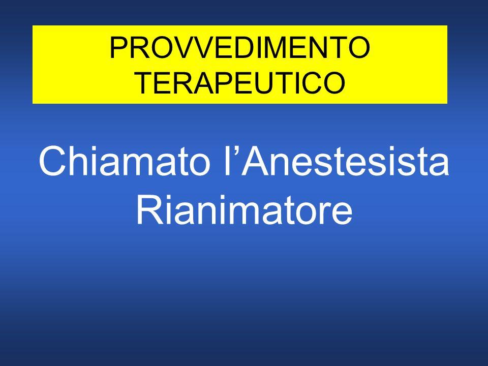 PROVVEDIMENTO TERAPEUTICO Chiamato lAnestesista Rianimatore