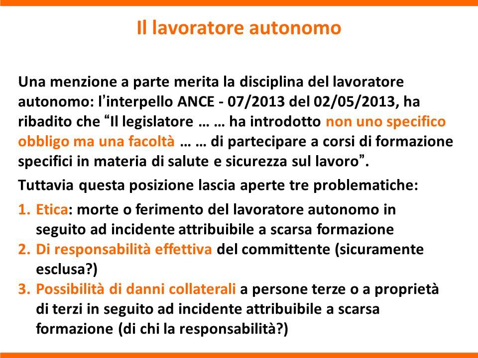 Il lavoratore autonomo Una menzione a parte merita la disciplina del lavoratore autonomo: linterpello ANCE - 07/2013 del 02/05/2013, ha ribadito che I
