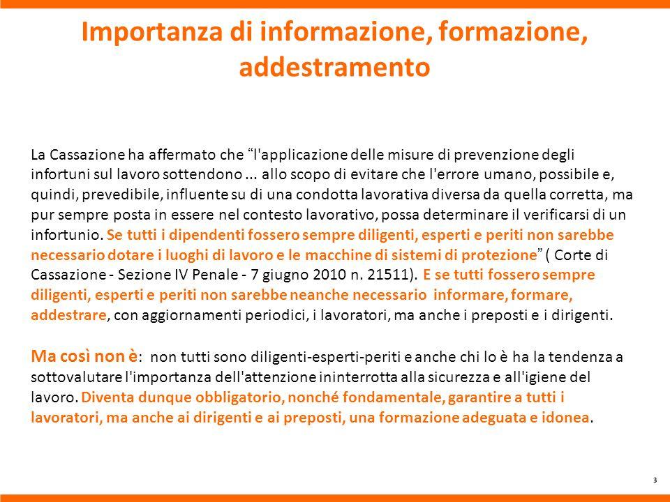 Importanza di informazione, formazione, addestramento 3 La Cassazione ha affermato che l applicazione delle misure di prevenzione degli infortuni sul lavoro sottendono...