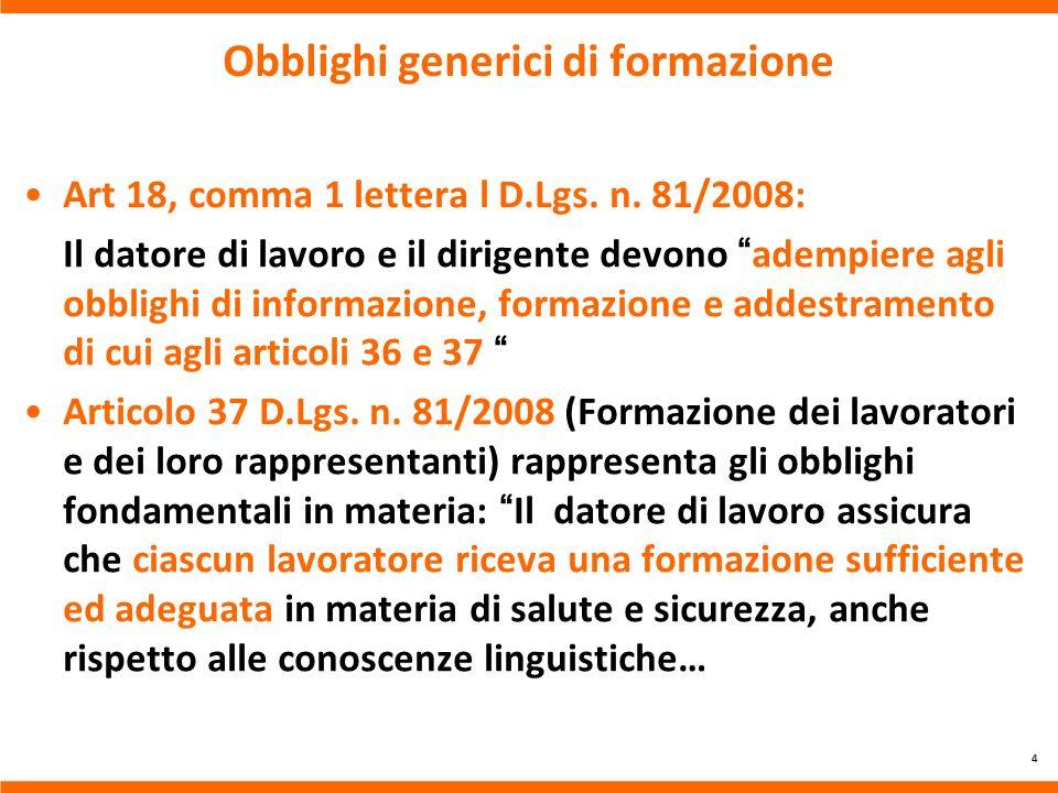Obblighi generici di formazione Art 18, comma 1 lettera l D.Lgs. n. 81/2008: Il datore di lavoro e il dirigente devono adempiere agli obblighi di info