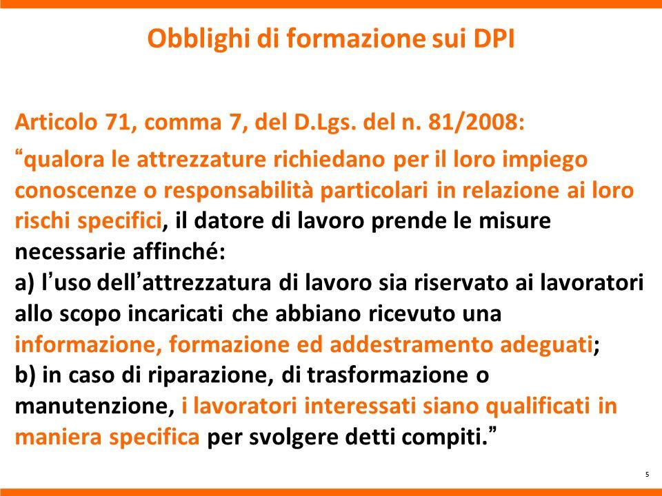 Obblighi di formazione sui DPI Articolo 71, comma 7, del D.Lgs. del n. 81/2008: qualora le attrezzature richiedano per il loro impiego conoscenze o re