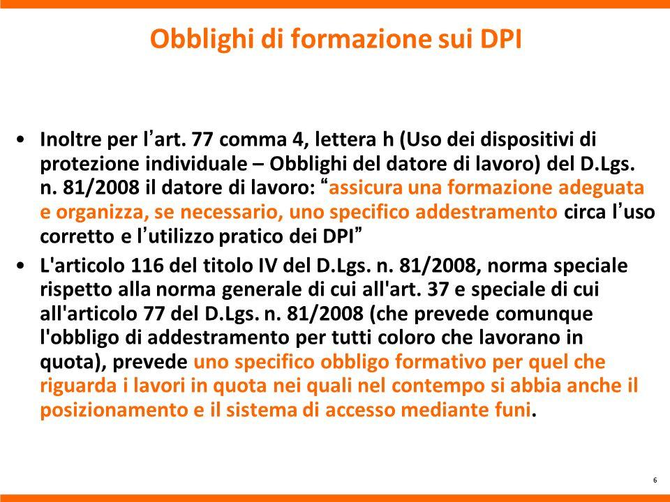 Obblighi di formazione sui DPI Inoltre per lart. 77 comma 4, lettera h (Uso dei dispositivi di protezione individuale – Obblighi del datore di lavoro)