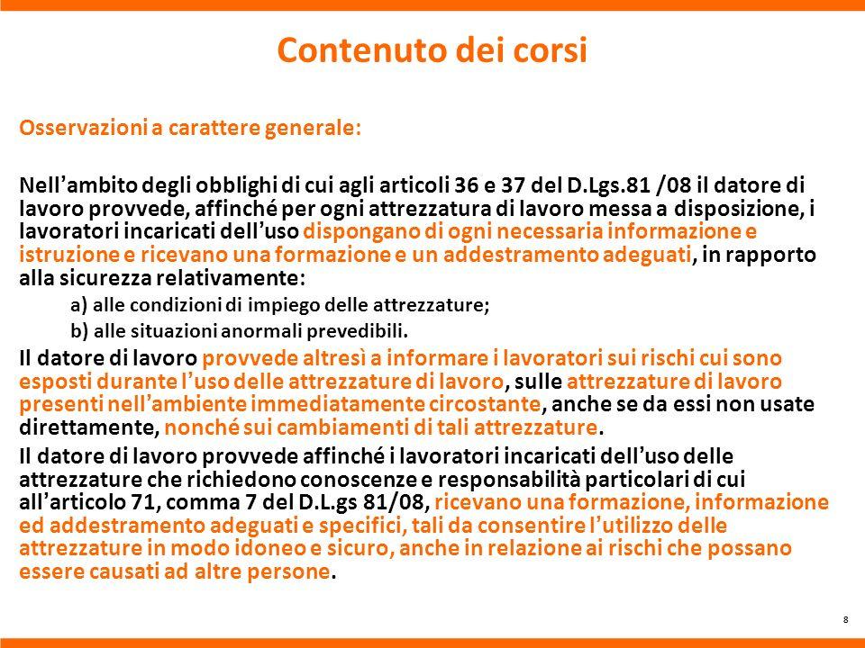 Contenuto dei corsi Osservazioni a carattere generale: Nellambito degli obblighi di cui agli articoli 36 e 37 del D.Lgs.81 /08 il datore di lavoro pro
