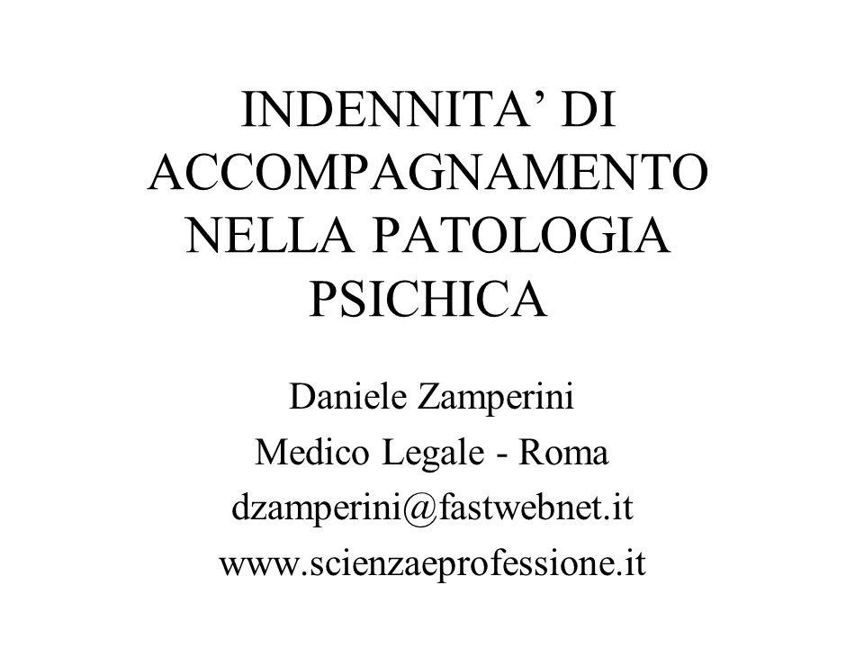 INDENNITA DI ACCOMPAGNAMENTO NELLA PATOLOGIA PSICHICA Daniele Zamperini Medico Legale - Roma dzamperini@fastwebnet.it www.scienzaeprofessione.it
