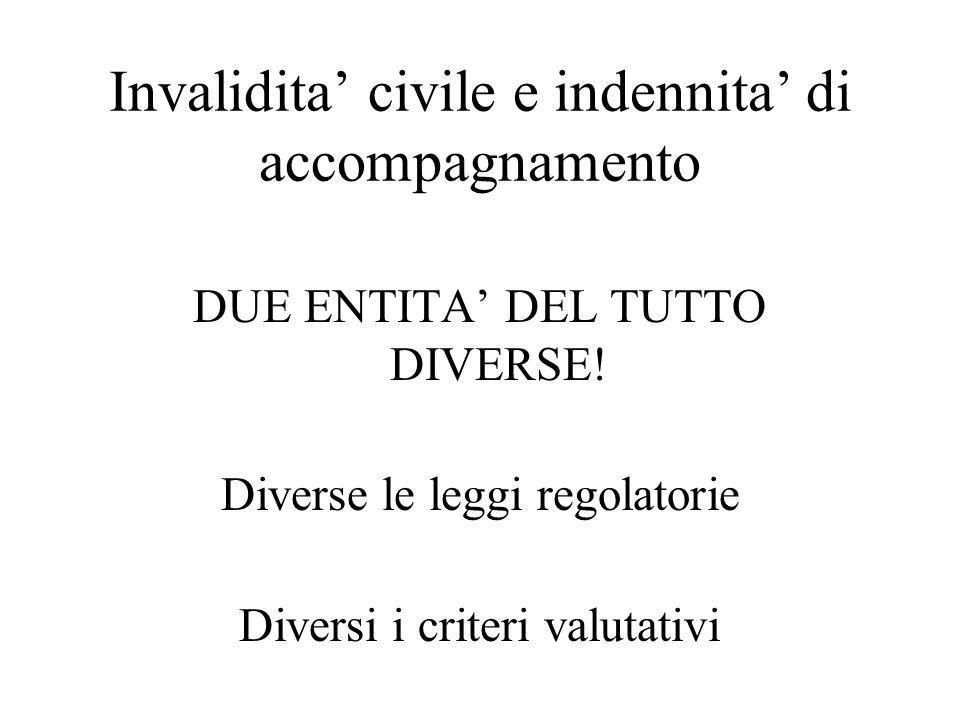 Invalidita civile e indennita di accompagnamento DUE ENTITA DEL TUTTO DIVERSE! Diverse le leggi regolatorie Diversi i criteri valutativi