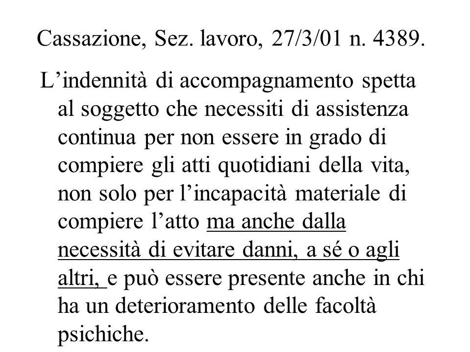 Cassazione, Sez. lavoro, 27/3/01 n. 4389. Lindennità di accompagnamento spetta al soggetto che necessiti di assistenza continua per non essere in grad