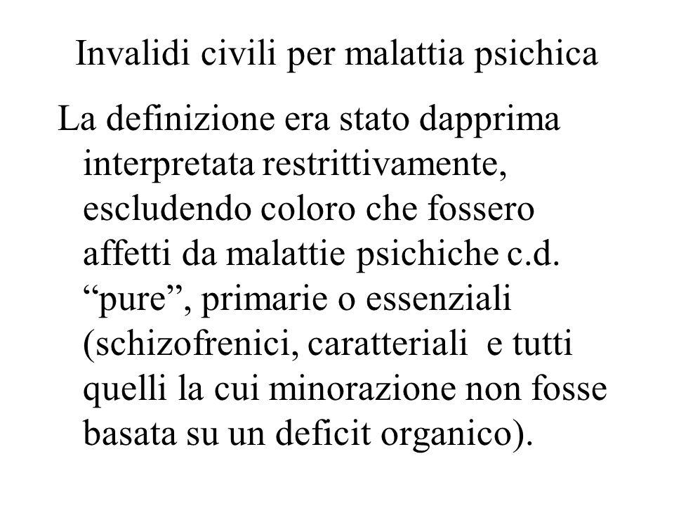 Invalidi civili per malattia psichica La definizione era stato dapprima interpretata restrittivamente, escludendo coloro che fossero affetti da malatt