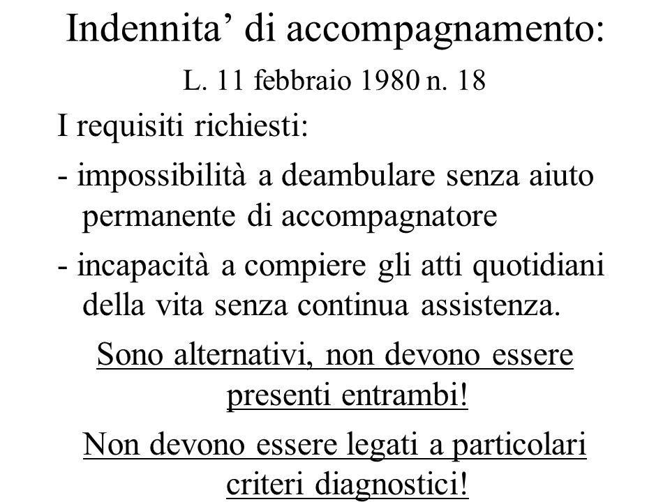 Indennita di accompagnamento: L. 11 febbraio 1980 n. 18 I requisiti richiesti: - impossibilità a deambulare senza aiuto permanente di accompagnatore -