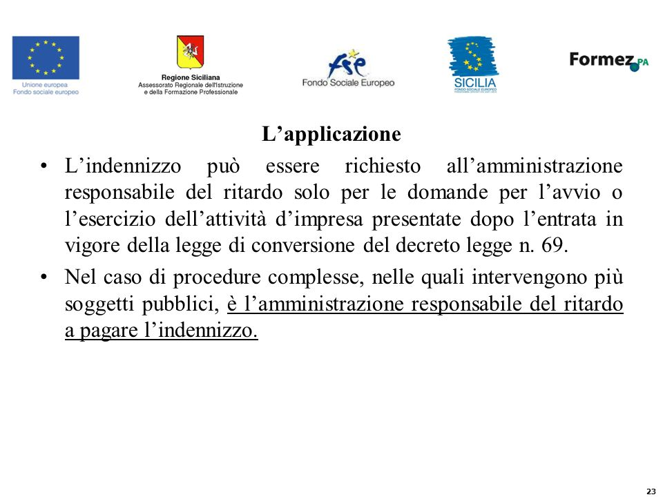 Lapplicazione Lindennizzo può essere richiesto allamministrazione responsabile del ritardo solo per le domande per lavvio o lesercizio dellattività dimpresa presentate dopo lentrata in vigore della legge di conversione del decreto legge n.