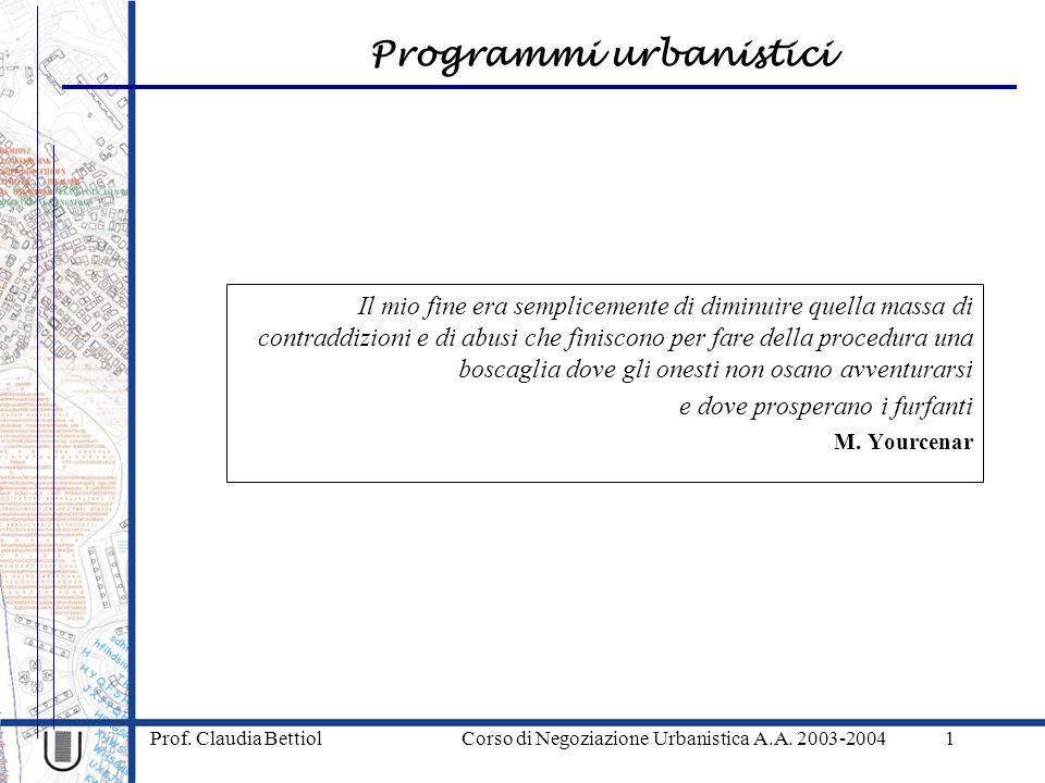 Programmi urbanistici Prof. Claudia Bettiol Corso di Negoziazione Urbanistica A.A. 2003-20041 Il mio fine era semplicemente di diminuire quella massa