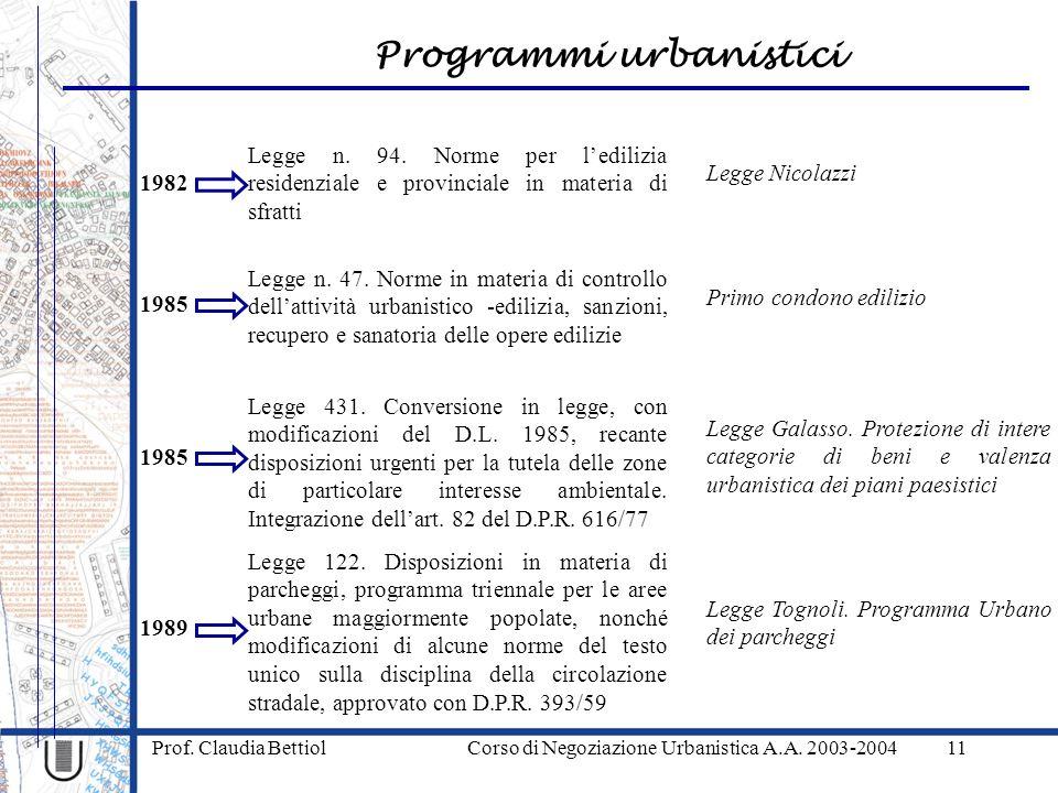 Programmi urbanistici Prof. Claudia Bettiol Corso di Negoziazione Urbanistica A.A. 2003-200411 1982 Legge n. 94. Norme per ledilizia residenziale e pr