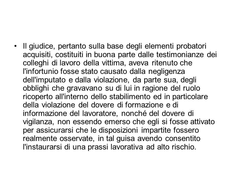 Il giudice, pertanto sulla base degli elementi probatori acquisiti, costituiti in buona parte dalle testimonianze dei colleghi di lavoro della vittima