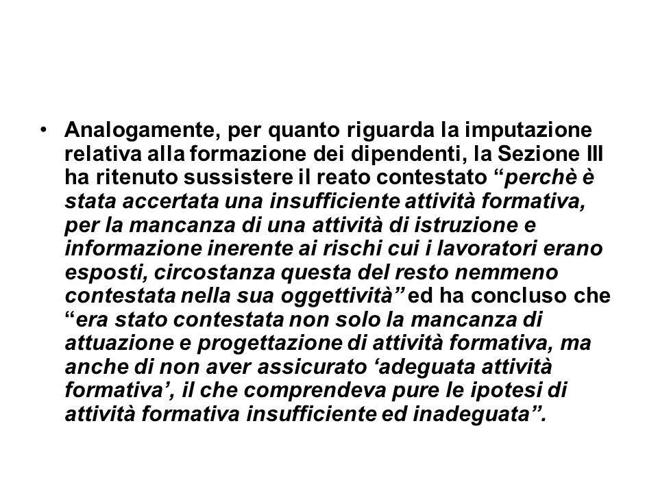 Analogamente, per quanto riguarda la imputazione relativa alla formazione dei dipendenti, la Sezione III ha ritenuto sussistere il reato contestato pe