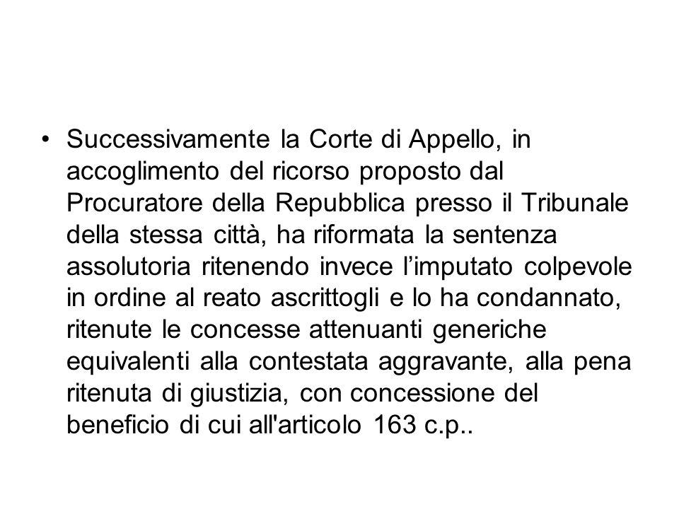 Successivamente la Corte di Appello, in accoglimento del ricorso proposto dal Procuratore della Repubblica presso il Tribunale della stessa città, ha