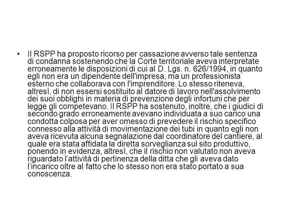 Il RSPP ha proposto ricorso per cassazione avverso tale sentenza di condanna sostenendo che la Corte territoriale aveva interpretate erroneamente le d