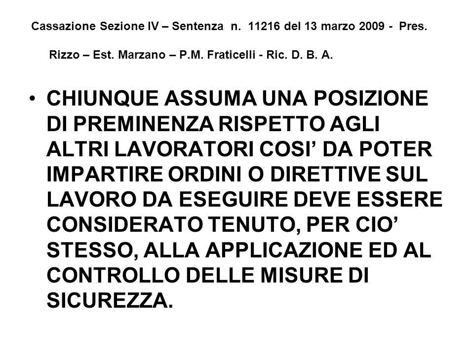 Cassazione Sezione IV – Sentenza n. 11216 del 13 marzo 2009 - Pres. Rizzo – Est. Marzano – P.M. Fraticelli - Ric. D. B. A. CHIUNQUE ASSUMA UNA POSIZIO