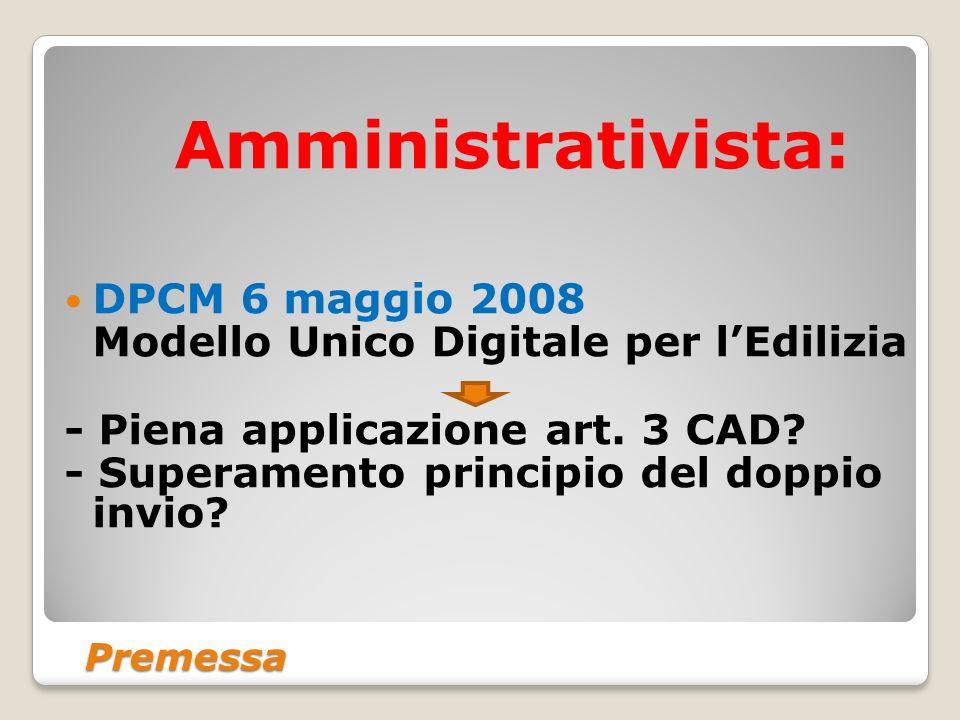 Premessa Amministrativista: DPCM 6 maggio 2008 Modello Unico Digitale per lEdilizia - Piena applicazione art. 3 CAD? - Superamento principio del doppi