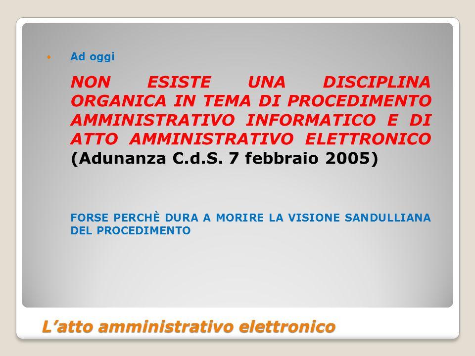 Latto amministrativo elettronico Ad oggi NON ESISTE UNA DISCIPLINA ORGANICA IN TEMA DI PROCEDIMENTO AMMINISTRATIVO INFORMATICO E DI ATTO AMMINISTRATIVO ELETTRONICO (Adunanza C.d.S.