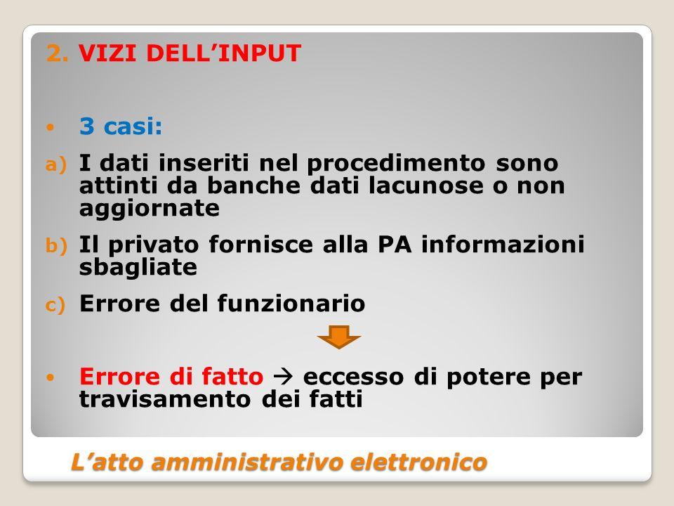 Latto amministrativo elettronico Latto amministrativo elettronico 2. VIZI DELLINPUT 3 casi: a) I dati inseriti nel procedimento sono attinti da banche